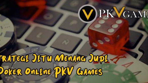 Strategi Jitu Menang Judi Poker Online PKV Games
