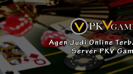 Agen Judi Online Terbaik Server PKV Games