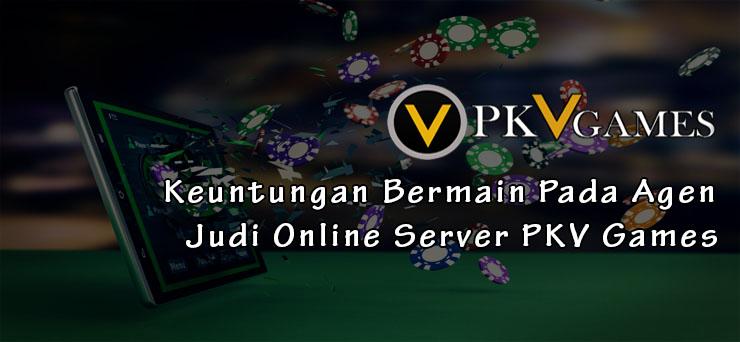 Keuntungan Bermain Pada Agen Judi Online Server PKV Games